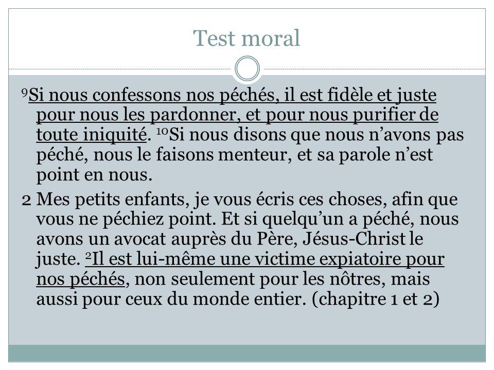 Test moral 9 Si nous confessons nos péchés, il est fidèle et juste pour nous les pardonner, et pour nous purifier de toute iniquité. 10 Si nous disons