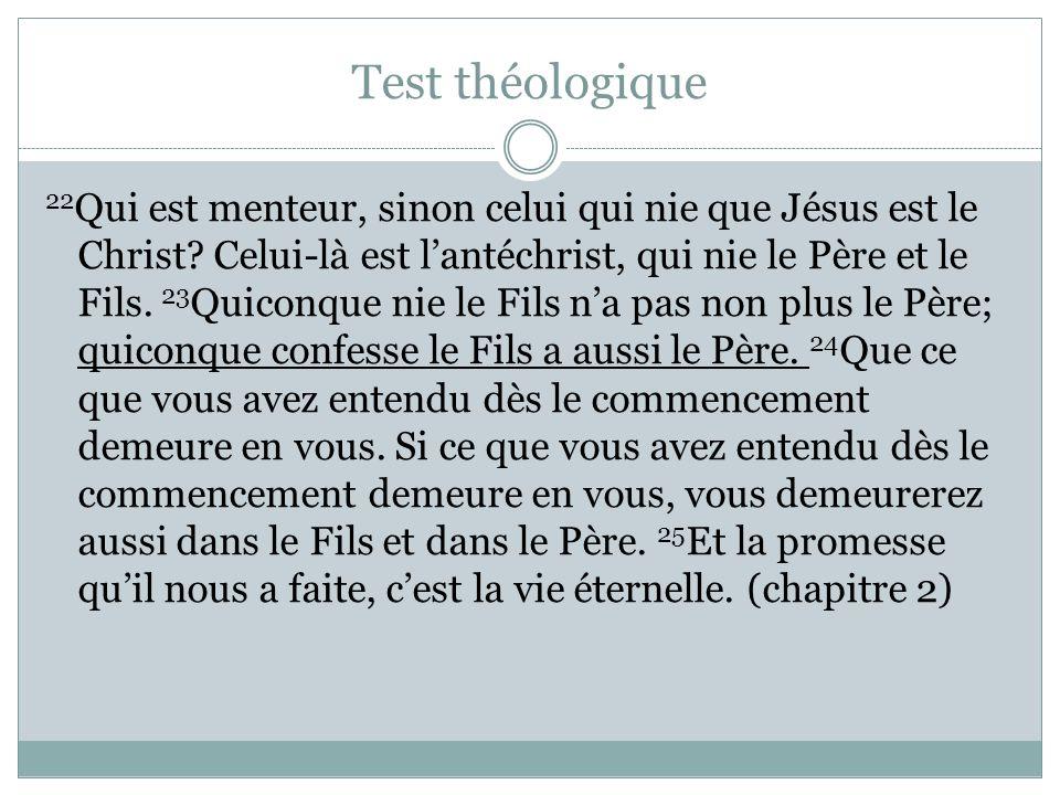Test théologique 22 Qui est menteur, sinon celui qui nie que Jésus est le Christ? Celui-là est lantéchrist, qui nie le Père et le Fils. 23 Quiconque n