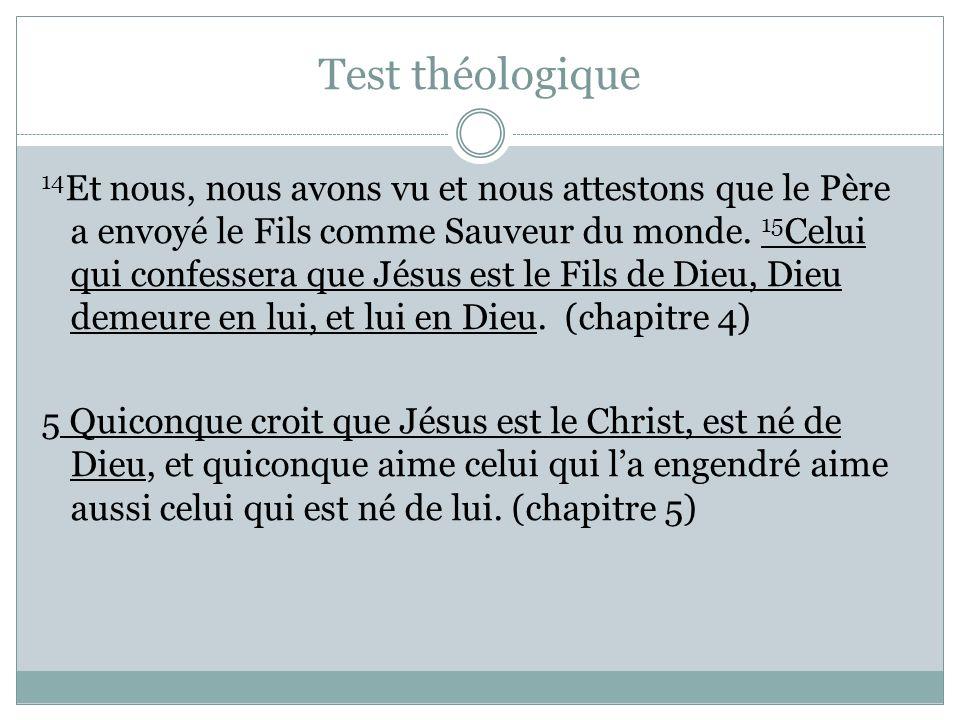 Test théologique 14 Et nous, nous avons vu et nous attestons que le Père a envoyé le Fils comme Sauveur du monde. 15 Celui qui confessera que Jésus es