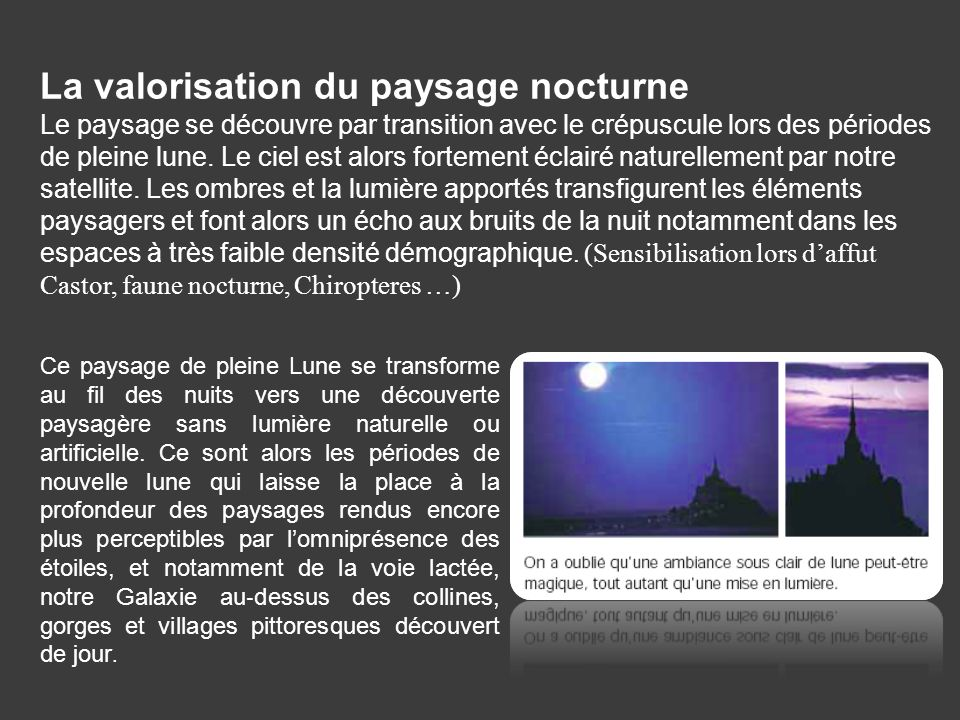La valorisation du paysage nocturne Le paysage se découvre par transition avec le crépuscule lors des périodes de pleine lune. Le ciel est alors forte