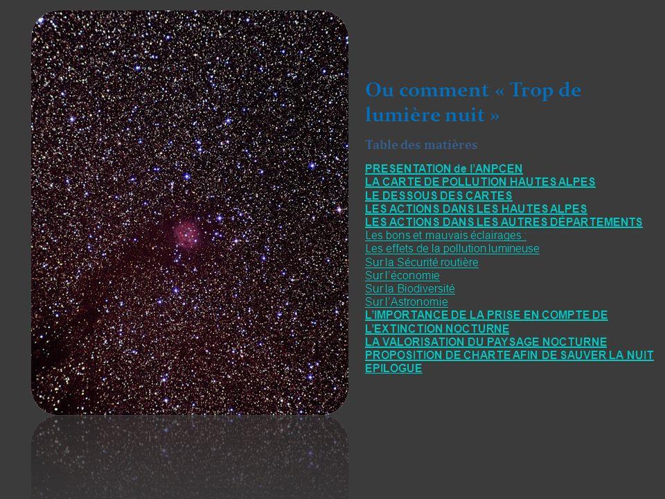 Ou comment « Trop de lumière nuit » Table des matières PRESENTATION de lANPCEN LA CARTE DE POLLUTION HAUTES ALPES LE DESSOUS DES CARTES LES ACTIONS DA