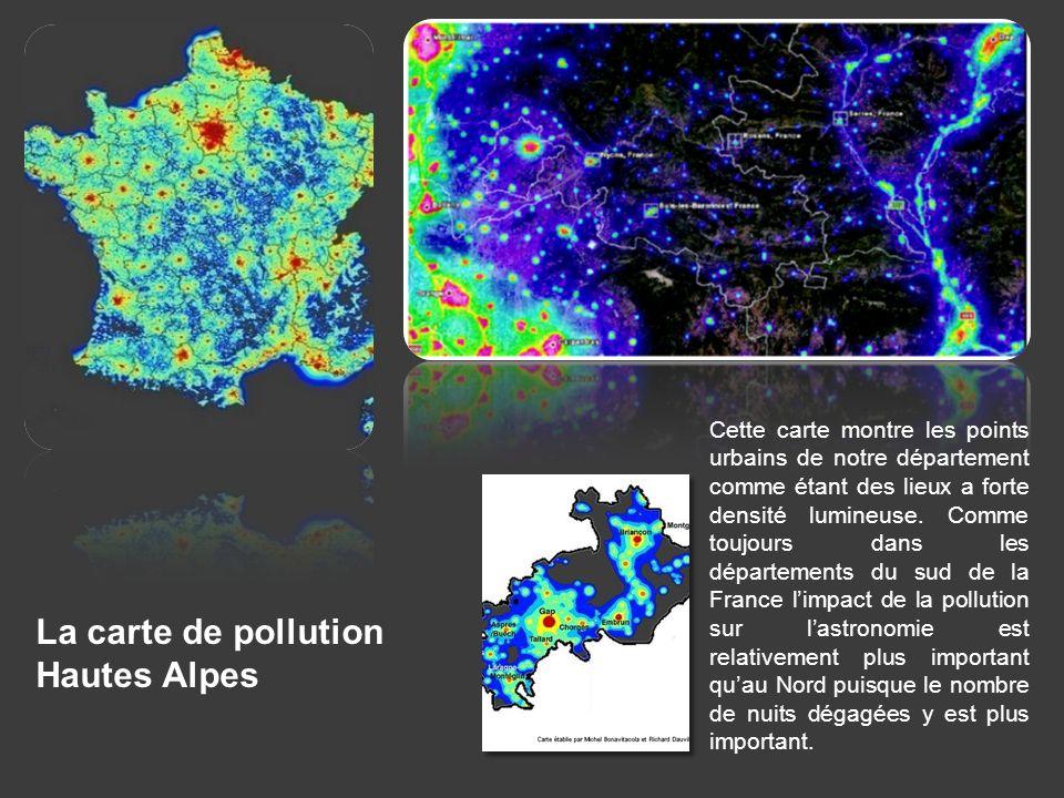 La carte de pollution Hautes Alpes Cette carte montre les points urbains de notre département comme étant des lieux a forte densité lumineuse. Comme t