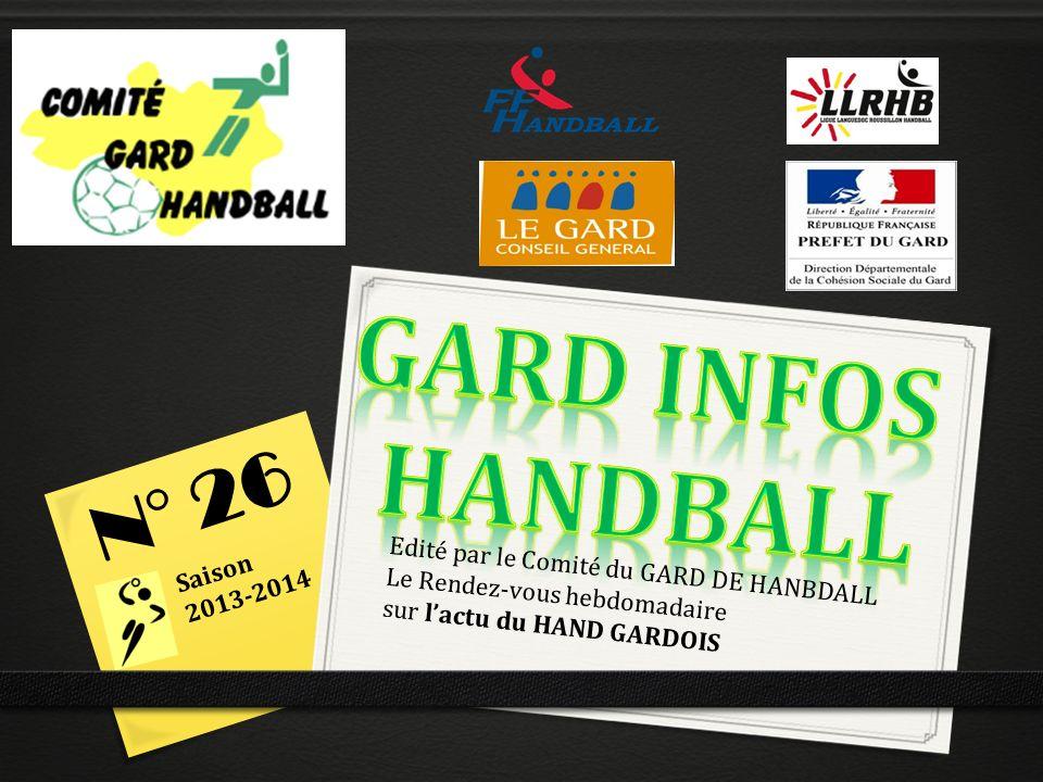 Edité par le Comité du GARD DE HANBDALL Le Rendez-vous hebdomadaire sur lactu du HAND GARDOIS N° 26 Saison 2013-2014