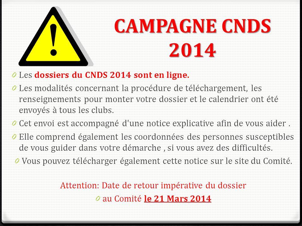 CAMPAGNE CNDS 2014 0 Les dossiers du CNDS 2014 sont en ligne. 0 Les modalités concernant la procédure de téléchargement, les renseignements pour monte