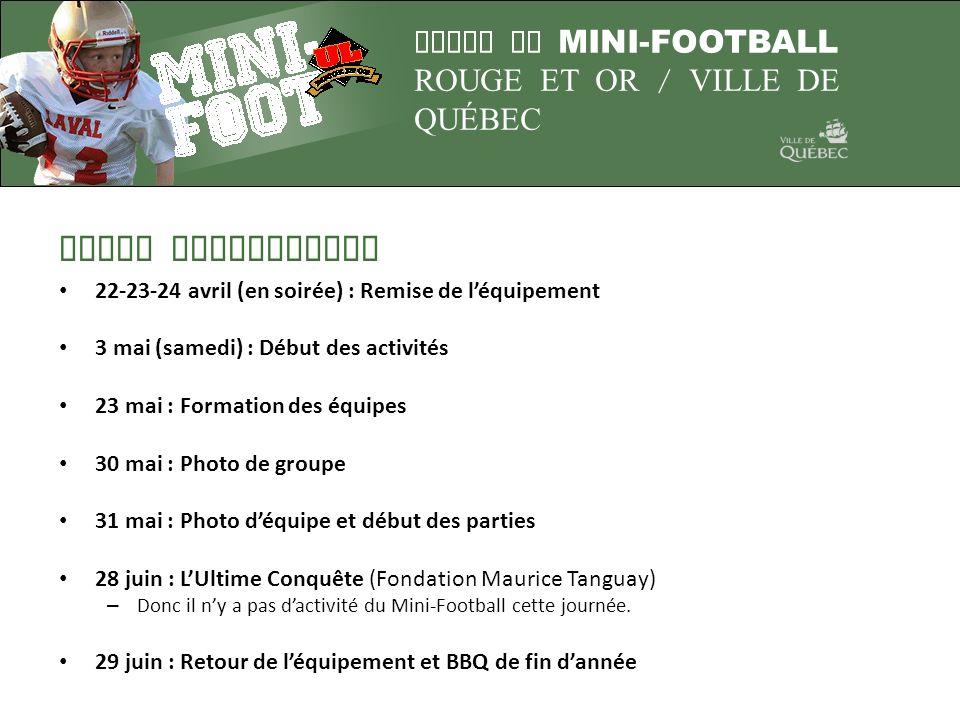 LIGUE DE MINI-FOOTBALL ROUGE ET OR / VILLE DE QUÉBEC DATES IMPORTANTES 22-23-24 avril (en soirée) : Remise de léquipement 3 mai (samedi) : Début des a