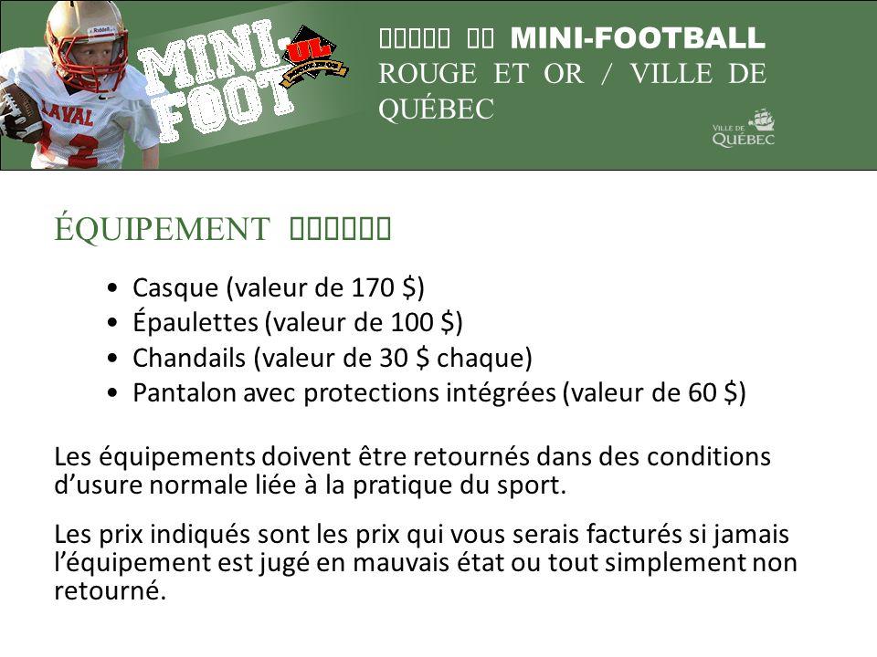 LIGUE DE MINI-FOOTBALL ROUGE ET OR / VILLE DE QUÉBEC ÉQUIPEMENT FOURNI Casque (valeur de 170 $) Épaulettes (valeur de 100 $) Chandails (valeur de 30 $
