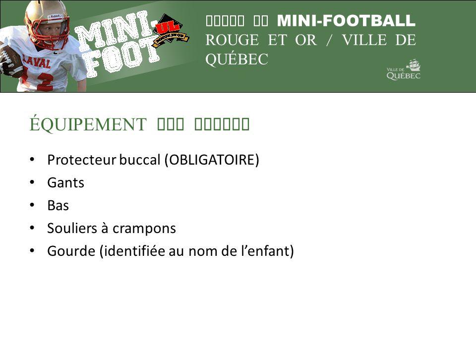 LIGUE DE MINI-FOOTBALL ROUGE ET OR / VILLE DE QUÉBEC ÉQUIPEMENT NON FOURNI Protecteur buccal (OBLIGATOIRE) Gants Bas Souliers à crampons Gourde (ident