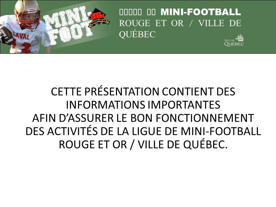 LIGUE DE MINI-FOOTBALL ROUGE ET OR / VILLE DE QUÉBEC Fonctionnement Personnel médical disponible 15 minutes avant le début de la pratique.
