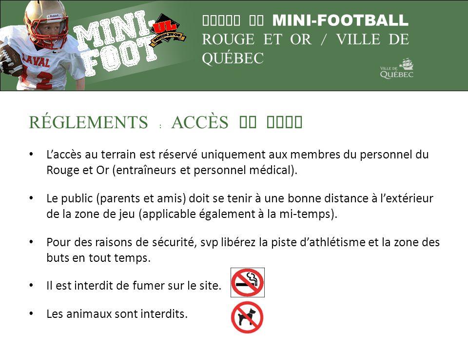 LIGUE DE MINI-FOOTBALL ROUGE ET OR / VILLE DE QUÉBEC RÉGLEMENTS : ACC È S AU SITE Laccès au terrain est réservé uniquement aux membres du personnel du