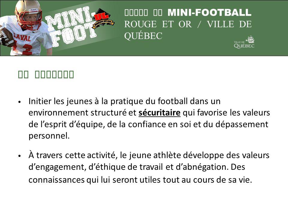 LIGUE DE MINI-FOOTBALL ROUGE ET OR / VILLE DE QUÉBEC LA MISSION Le Mini-Football Rouge et Or permet aux jeunes dapprendre dans un contexte de compétition à travers le jeu.