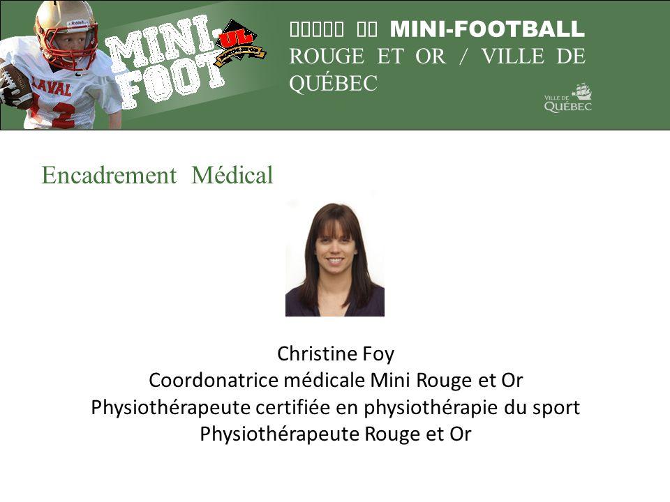 LIGUE DE MINI-FOOTBALL ROUGE ET OR / VILLE DE QUÉBEC Encadrement Médical Christine Foy Coordonatrice médicale Mini Rouge et Or Physiothérapeute certif