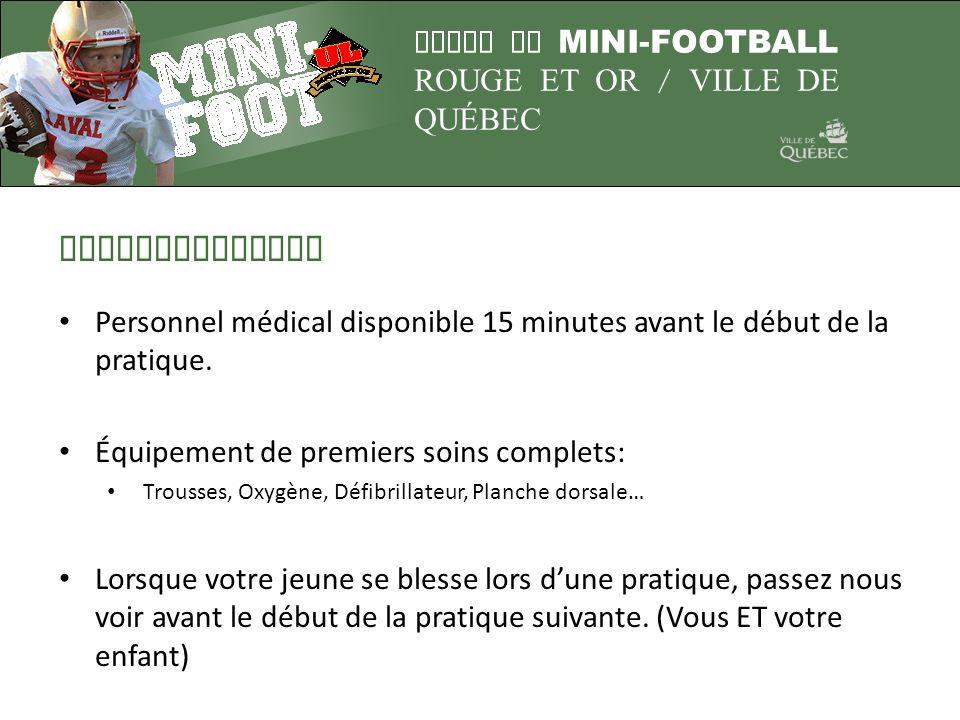 LIGUE DE MINI-FOOTBALL ROUGE ET OR / VILLE DE QUÉBEC Fonctionnement Personnel médical disponible 15 minutes avant le début de la pratique. Équipement