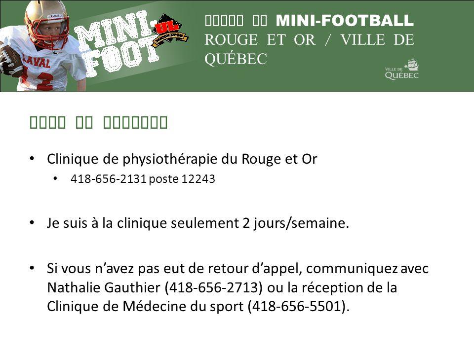 LIGUE DE MINI-FOOTBALL ROUGE ET OR / VILLE DE QUÉBEC Pour me joindre Clinique de physiothérapie du Rouge et Or 418-656-2131 poste 12243 Je suis à la c