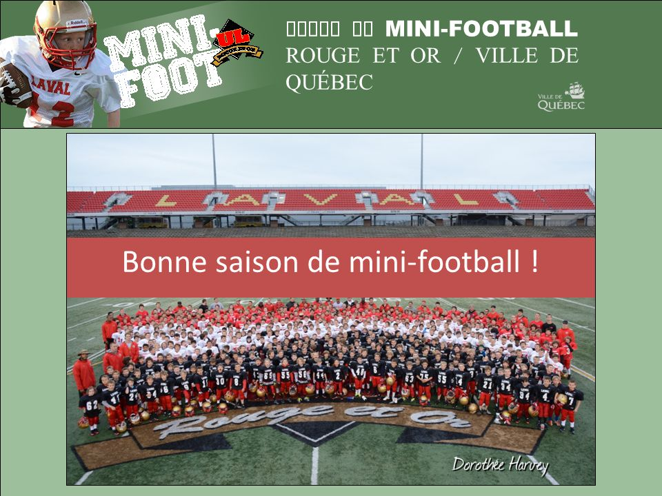 LIGUE DE MINI-FOOTBALL ROUGE ET OR / VILLE DE QUÉBEC Bonne saison de mini-football !