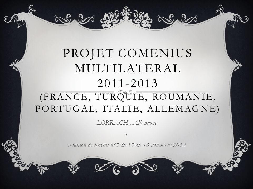 PROJET COMENIUS MULTILATERAL 2011-2013 (FRANCE, TURQUIE, ROUMANIE, PORTUGAL, ITALIE, ALLEMAGNE) LORRACH, Allemagne.