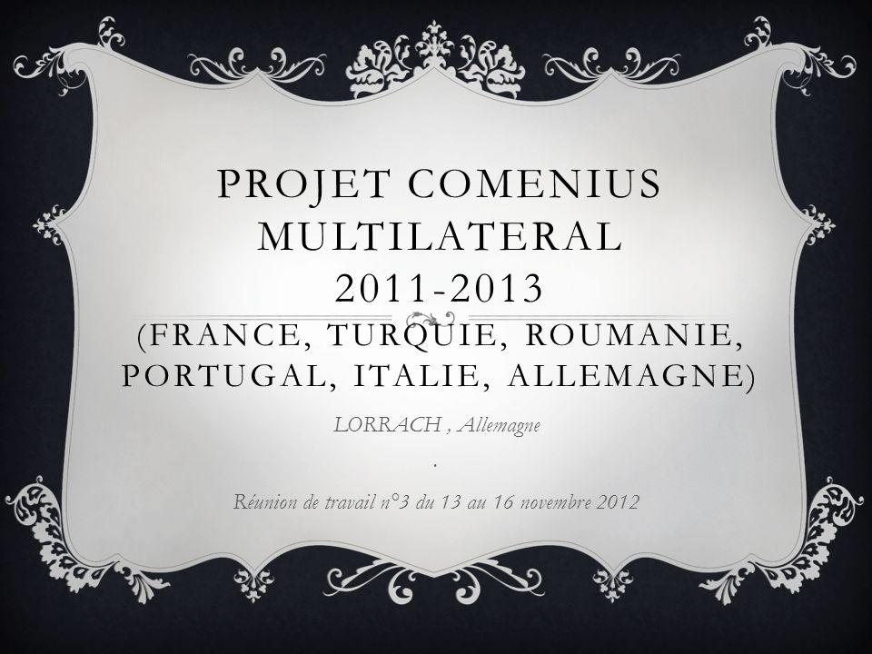 PROJET COMENIUS MULTILATERAL 2011-2013 (FRANCE, TURQUIE, ROUMANIE, PORTUGAL, ITALIE, ALLEMAGNE) LORRACH, Allemagne. Réunion de travail n°3 du 13 au 16