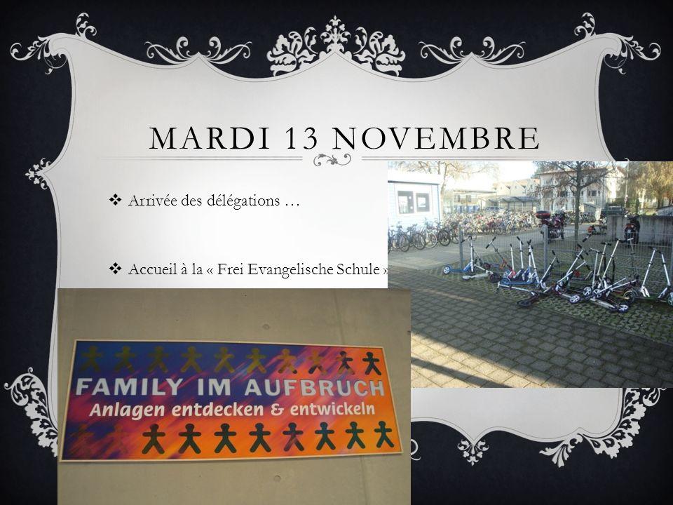 MARDI 13 NOVEMBRE Arrivée des délégations … Accueil à la « Frei Evangelische Schule » de Lörrach.
