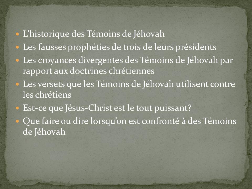 Lhistorique des Témoins de Jéhovah Les fausses prophéties de trois de leurs présidents Les croyances divergentes des Témoins de Jéhovah par rapport au