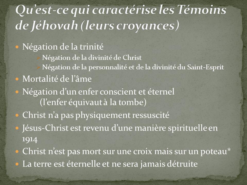 Négation de la trinité Négation de la divinité de Christ Négation de la personnalité et de la divinité du Saint-Esprit Mortalité de lâme Négation dun