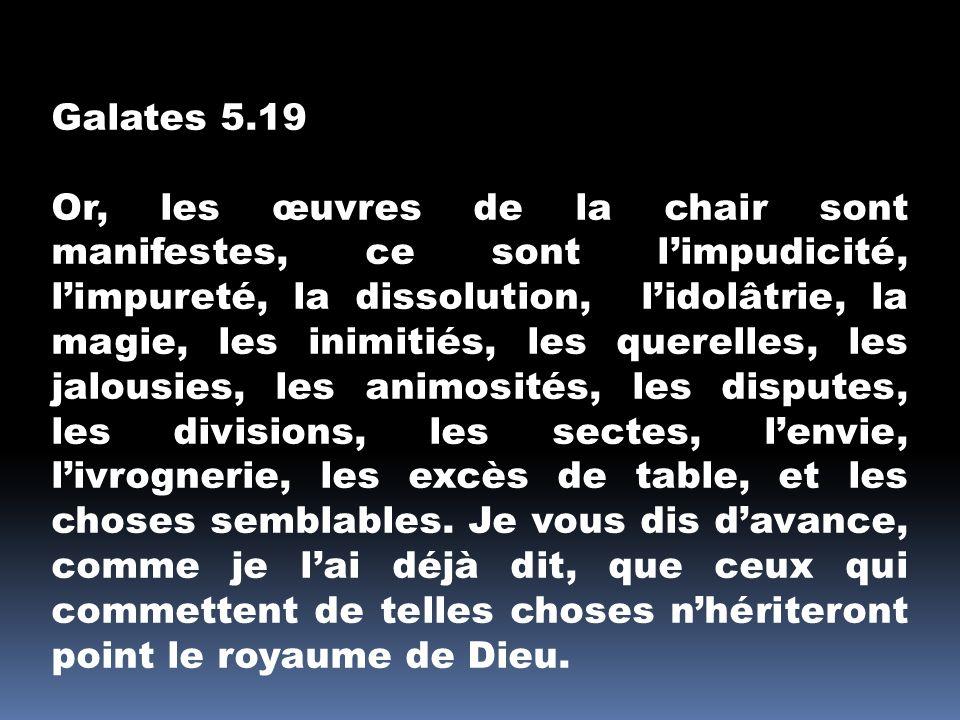 Galates 5.19 Or, les œuvres de la chair sont manifestes, ce sont limpudicité, limpureté, la dissolution, lidolâtrie, la magie, les inimitiés, les quer