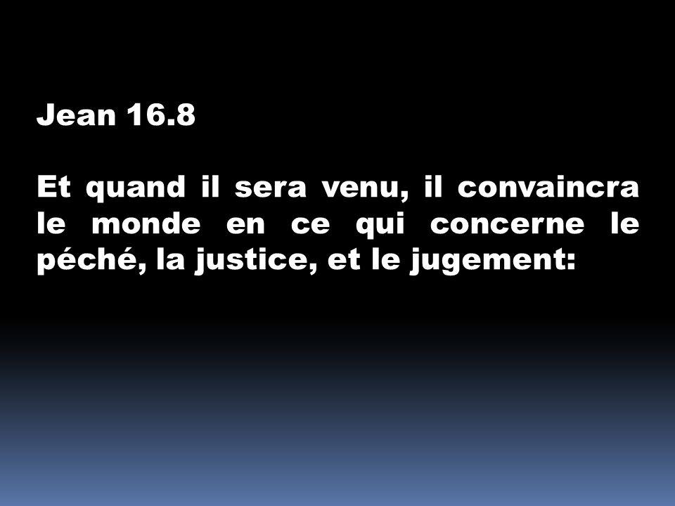 Jean 16.8 Et quand il sera venu, il convaincra le monde en ce qui concerne le péché, la justice, et le jugement: