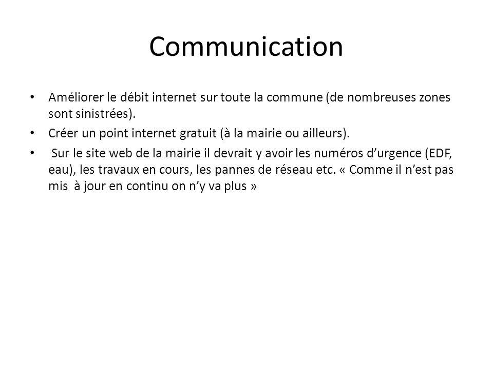Communication Améliorer le débit internet sur toute la commune (de nombreuses zones sont sinistrées). Créer un point internet gratuit (à la mairie ou