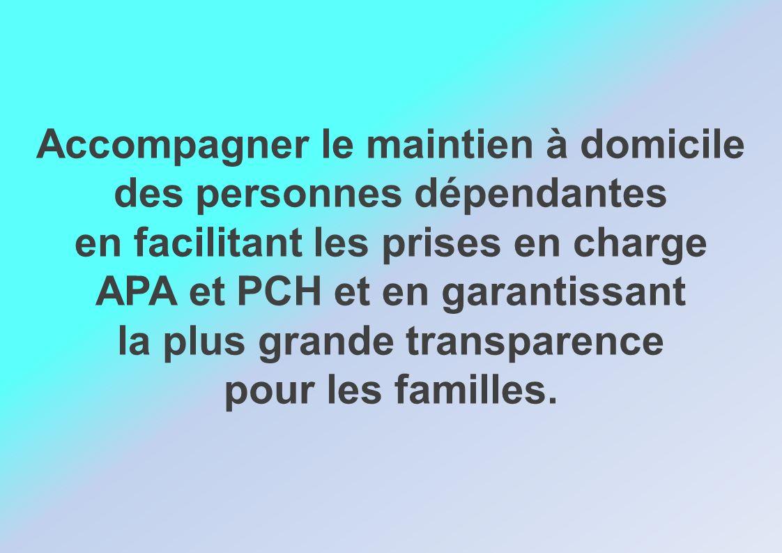 Accompagner le maintien à domicile des personnes dépendantes en facilitant les prises en charge APA et PCH et en garantissant la plus grande transpare