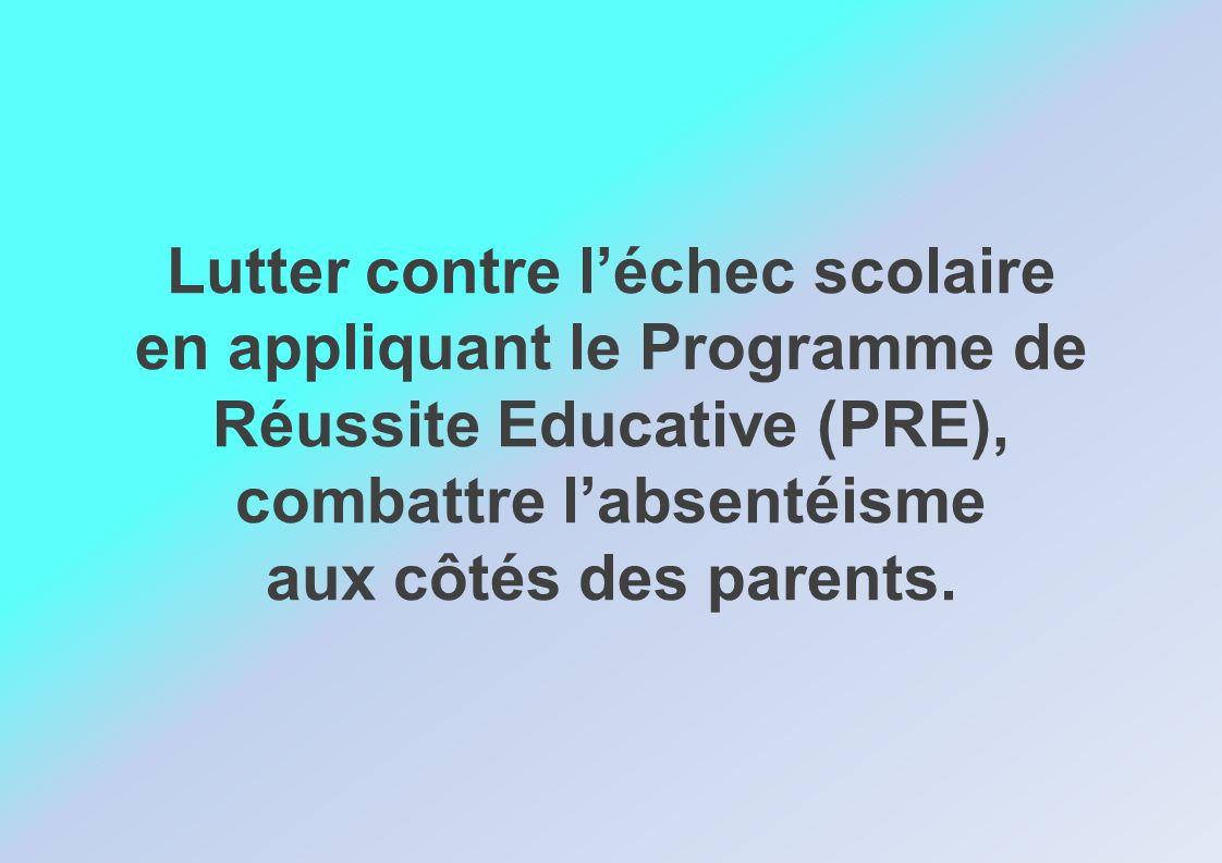Lutter contre léchec scolaire en appliquant le Programme de Réussite Educative (PRE), combattre labsentéisme aux côtés des parents.