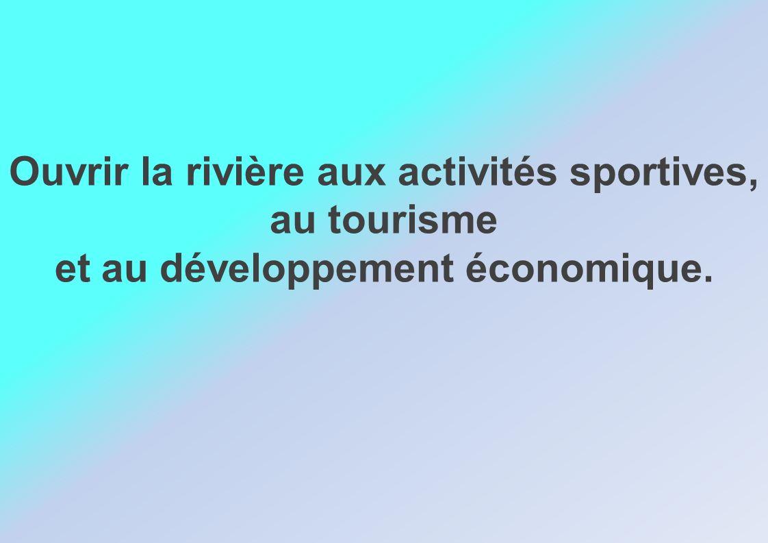 Ouvrir la rivière aux activités sportives, au tourisme et au développement économique.
