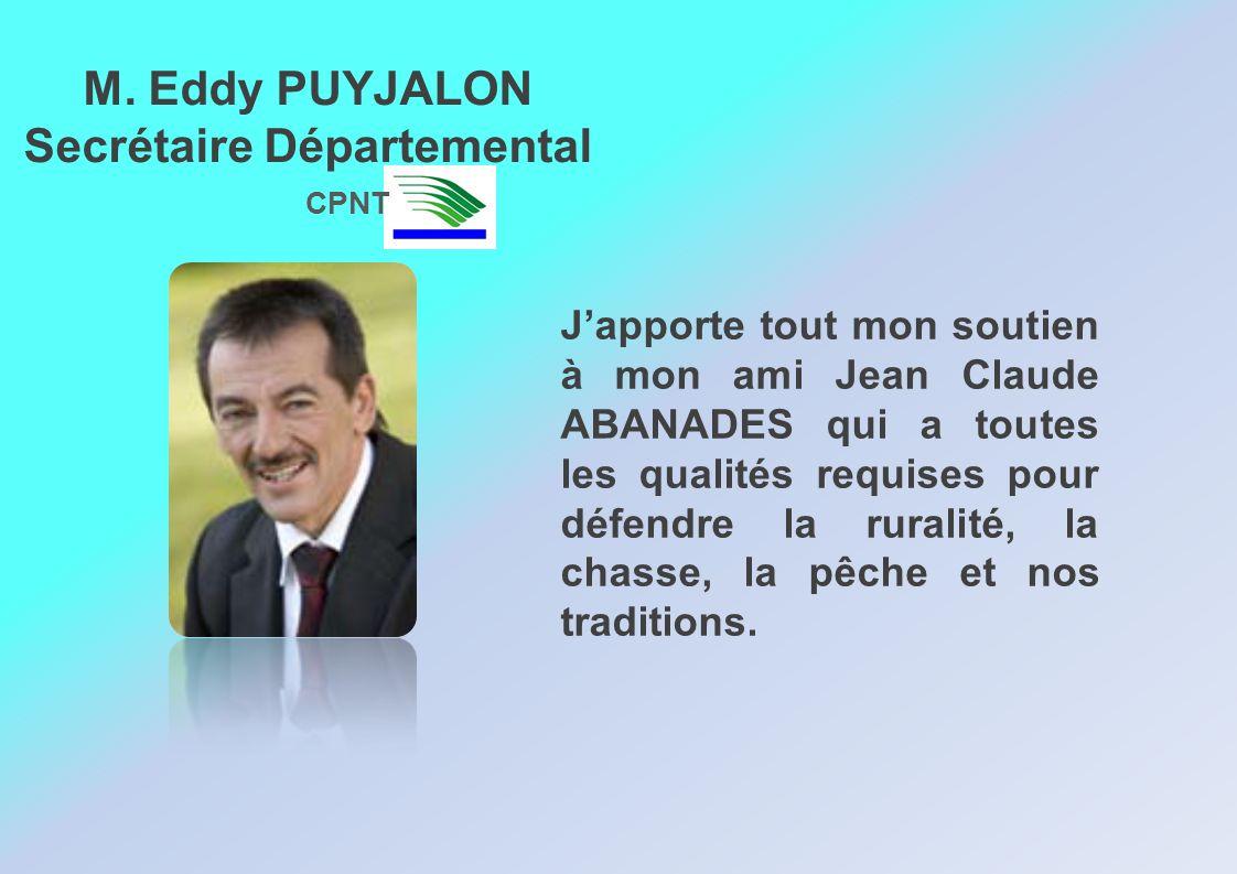Japporte tout mon soutien à mon ami Jean Claude ABANADES qui a toutes les qualités requises pour défendre la ruralité, la chasse, la pêche et nos trad