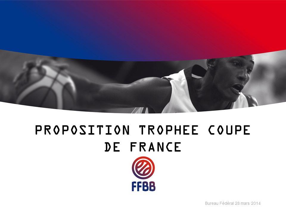 PROPOSITION TROPHEE COUPE DE FRANCE Bureau Fédéral 28 mars 2014
