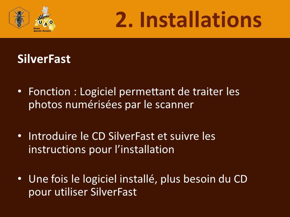 SilverFast Fonction : Logiciel permettant de traiter les photos numérisées par le scanner Introduire le CD SilverFast et suivre les instructions pour