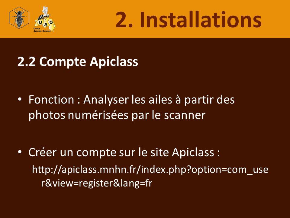 2.2 Compte Apiclass Fonction : Analyser les ailes à partir des photos numérisées par le scanner Créer un compte sur le site Apiclass : http://apiclass
