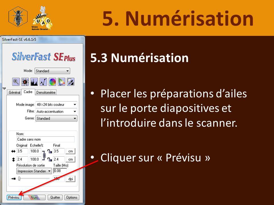 5.3 Numérisation Placer les préparations dailes sur le porte diapositives et lintroduire dans le scanner. Cliquer sur « Prévisu » 5. Numérisation