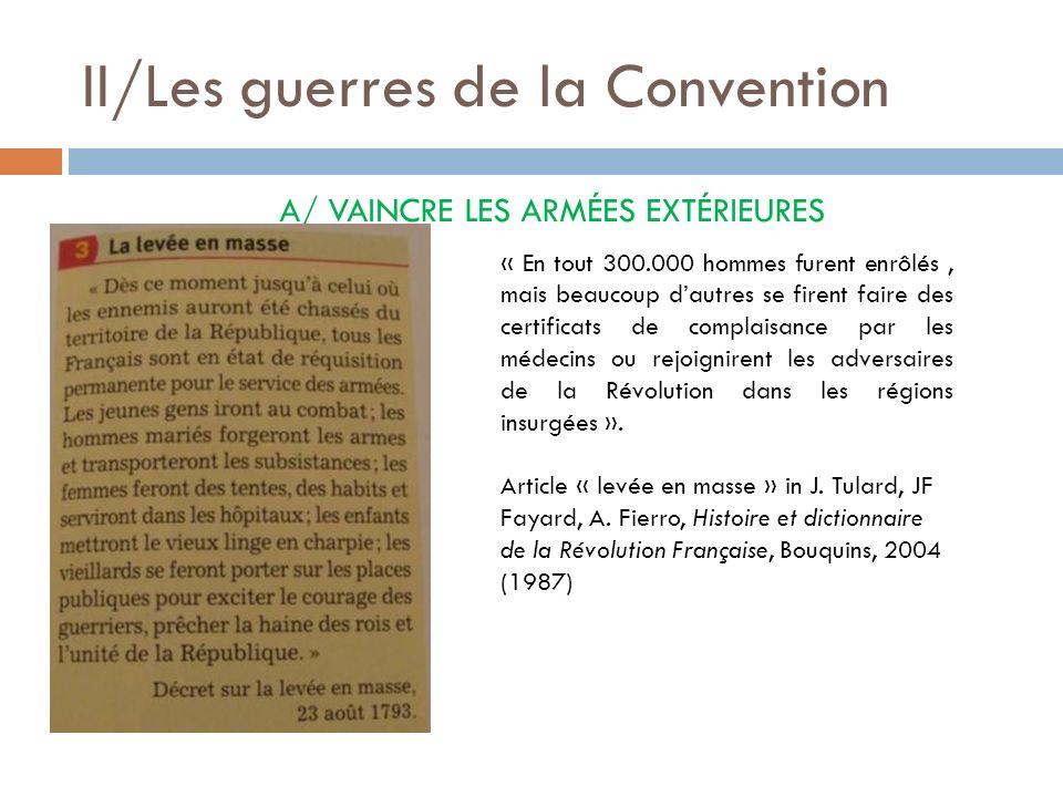 II/Les guerres de la Convention A/ VAINCRE LES ARMÉES EXTÉRIEURES « En tout 300.000 hommes furent enrôlés, mais beaucoup dautres se firent faire des c