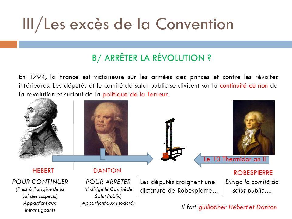 III/Les excès de la Convention B/ ARRÊTER LA RÉVOLUTION ? En 1794, la France est victorieuse sur les armées des princes et contre les révoltes intérie