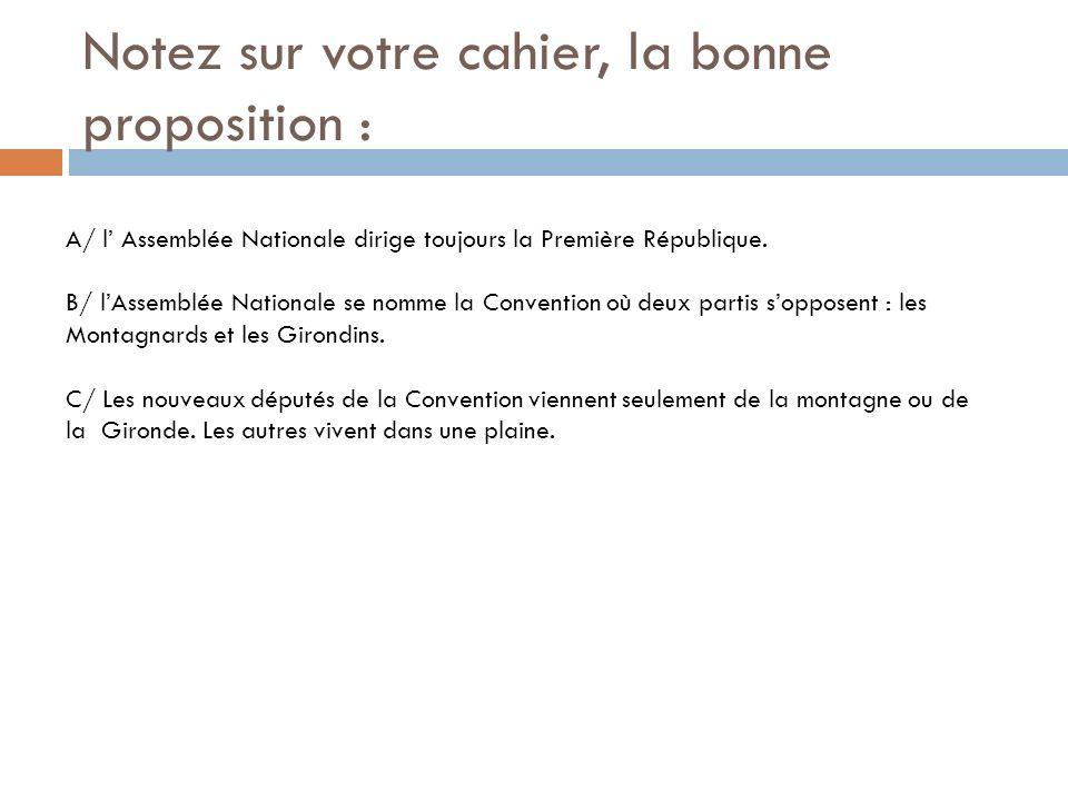 Notez sur votre cahier, la bonne proposition : A/ l Assemblée Nationale dirige toujours la Première République. B/ lAssemblée Nationale se nomme la Co
