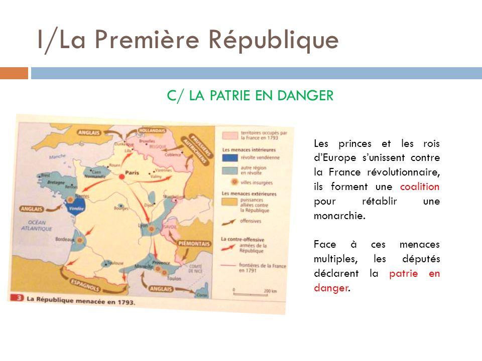 I/La Première République C/ LA PATRIE EN DANGER Les princes et les rois dEurope sunissent contre la France révolutionnaire, ils forment une coalition