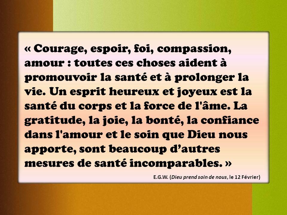 « Courage, espoir, foi, compassion, amour : toutes ces choses aident à promouvoir la santé et à prolonger la vie. Un esprit heureux et joyeux est la s