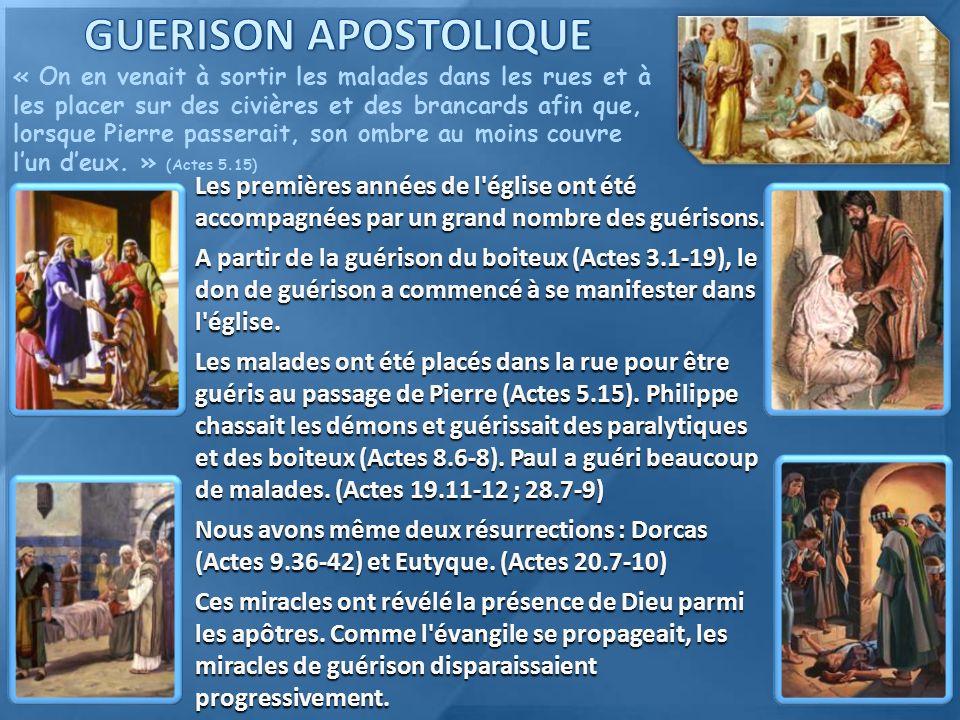 Les premières années de l'église ont été accompagnées par un grand nombre des guérisons. A partir de la guérison du boiteux (Actes 3.1-19), le don de