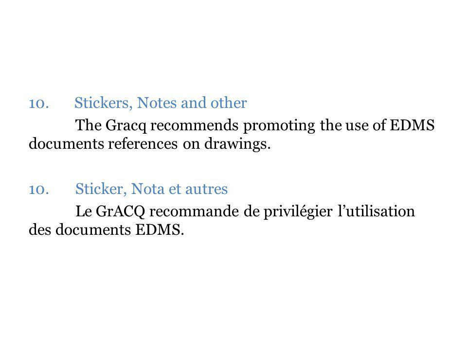 10. Stickers, Notes and other The Gracq recommends promoting the use of EDMS documents references on drawings. 10.Sticker, Nota et autres Le GrACQ rec