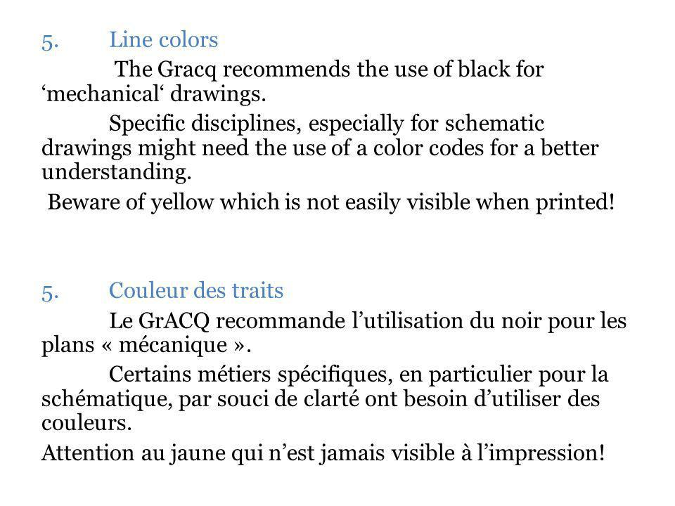 5. Line colors The Gracq recommends the use of black for mechanical drawings.