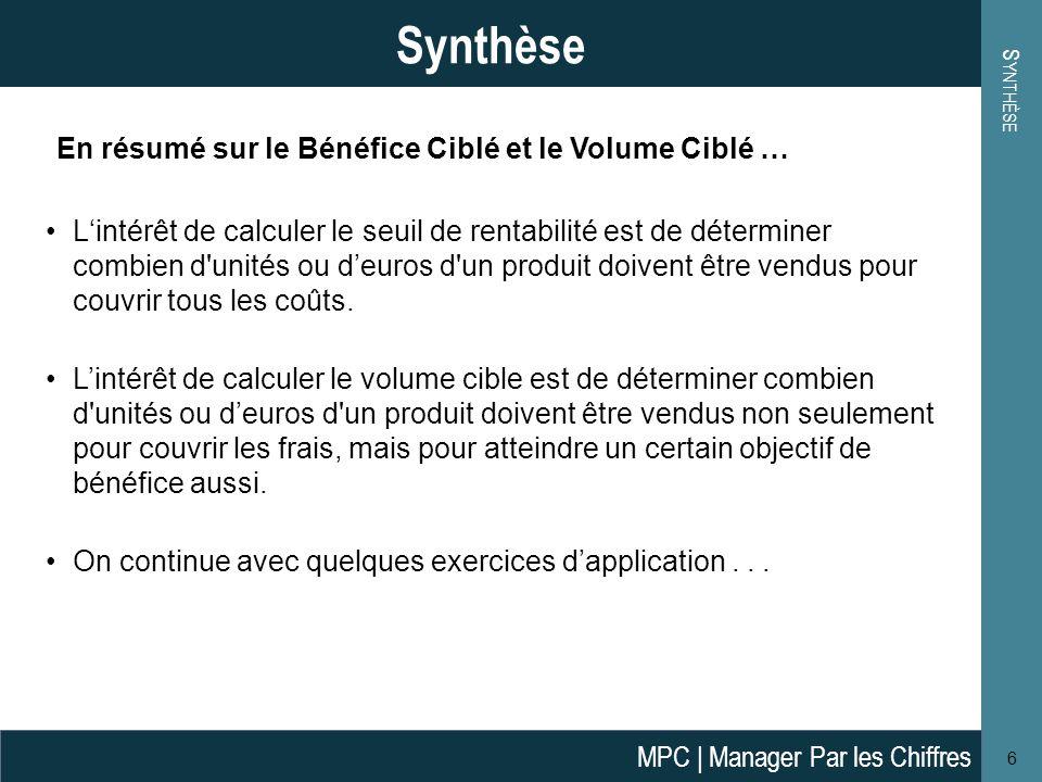 S YNTHÈSE 6 Synthèse Lintérêt de calculer le seuil de rentabilité est de déterminer combien d unités ou deuros d un produit doivent être vendus pour couvrir tous les coûts.