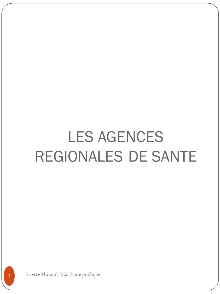 LES AGENCES REGIONALES DE SANTE 1 Josette Morand/M2/Santé publique