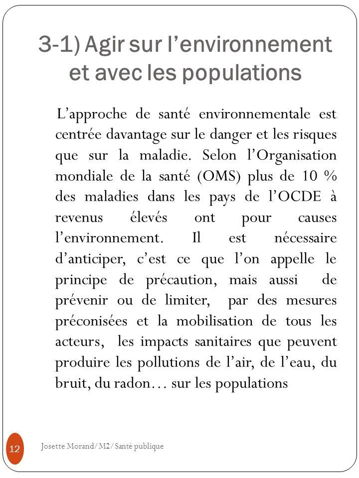3-1) Agir sur lenvironnement et avec les populations Lapproche de santé environnementale est centrée davantage sur le danger et les risques que sur la