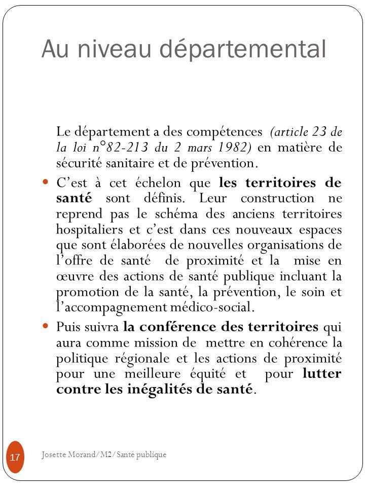 Au niveau départemental Le département a des compétences (article 23 de la loi n°82-213 du 2 mars 1982) en matière de sécurité sanitaire et de prévent