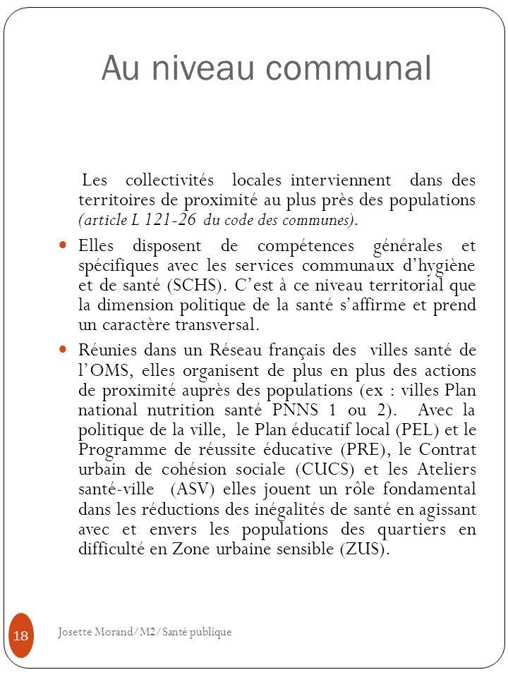 Au niveau communal Les collectivités locales interviennent dans des territoires de proximité au plus près des populations (article L 121-26 du code de