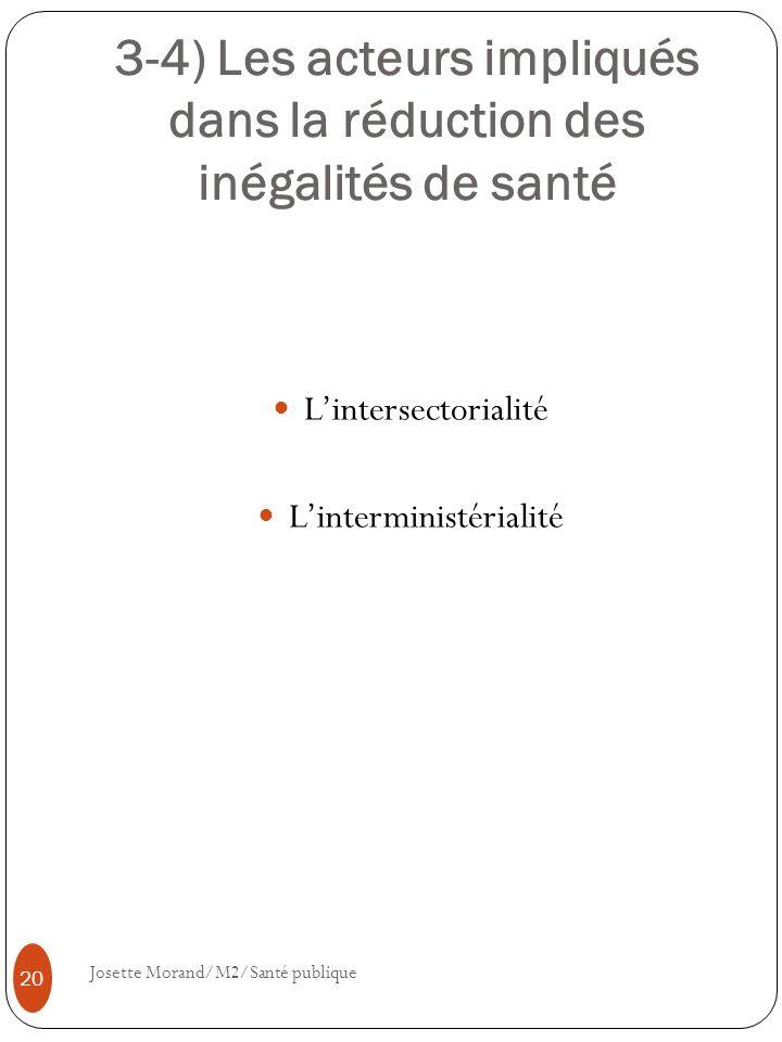 3-4) Les acteurs impliqués dans la réduction des inégalités de santé Lintersectorialité Linterministérialité 20 Josette Morand/M2/Santé publique