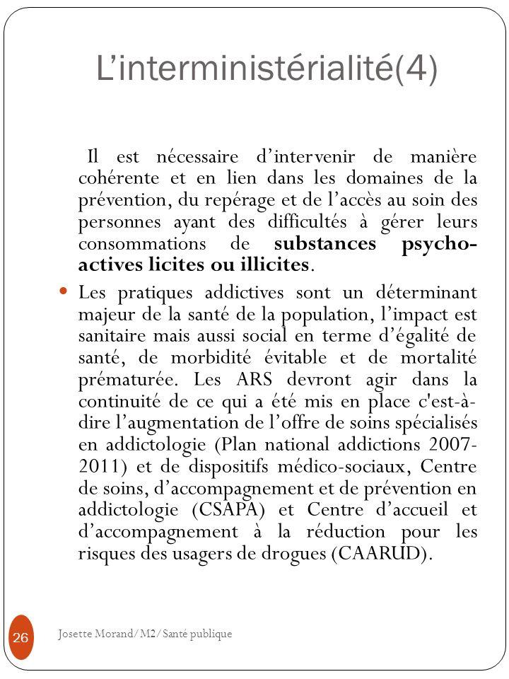 Linterministérialité(4) Il est nécessaire dintervenir de manière cohérente et en lien dans les domaines de la prévention, du repérage et de laccès au