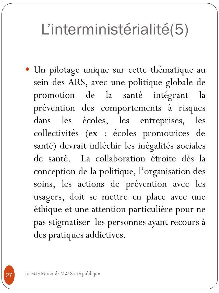 Linterministérialité(5) Un pilotage unique sur cette thématique au sein des ARS, avec une politique globale de promotion de la santé intégrant la prév